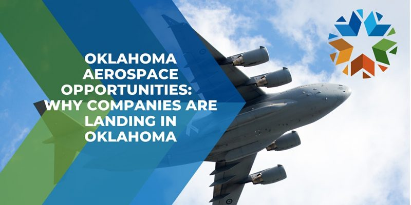 Oklahoma Aerospace Opportunities: Why Companies are Landing in Oklahoma.